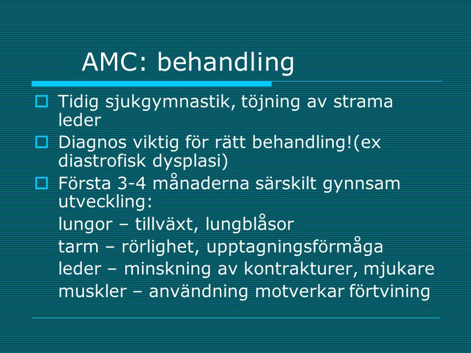 AMC: behandling  Tidig sjukgymnastik, töjning av strama leder  Diagnos viktig för rätt behandling!(ex diastrofisk dysplasi)  Första 3-4 månaderna s