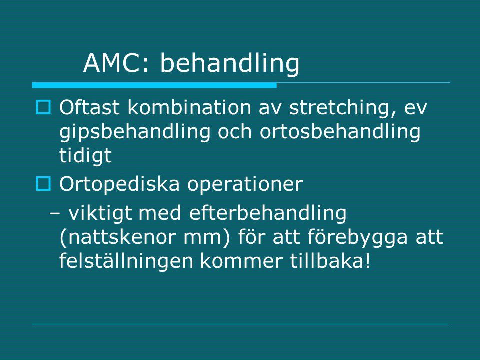 AMC: behandling  Oftast kombination av stretching, ev gipsbehandling och ortosbehandling tidigt  Ortopediska operationer – viktigt med efterbehandli