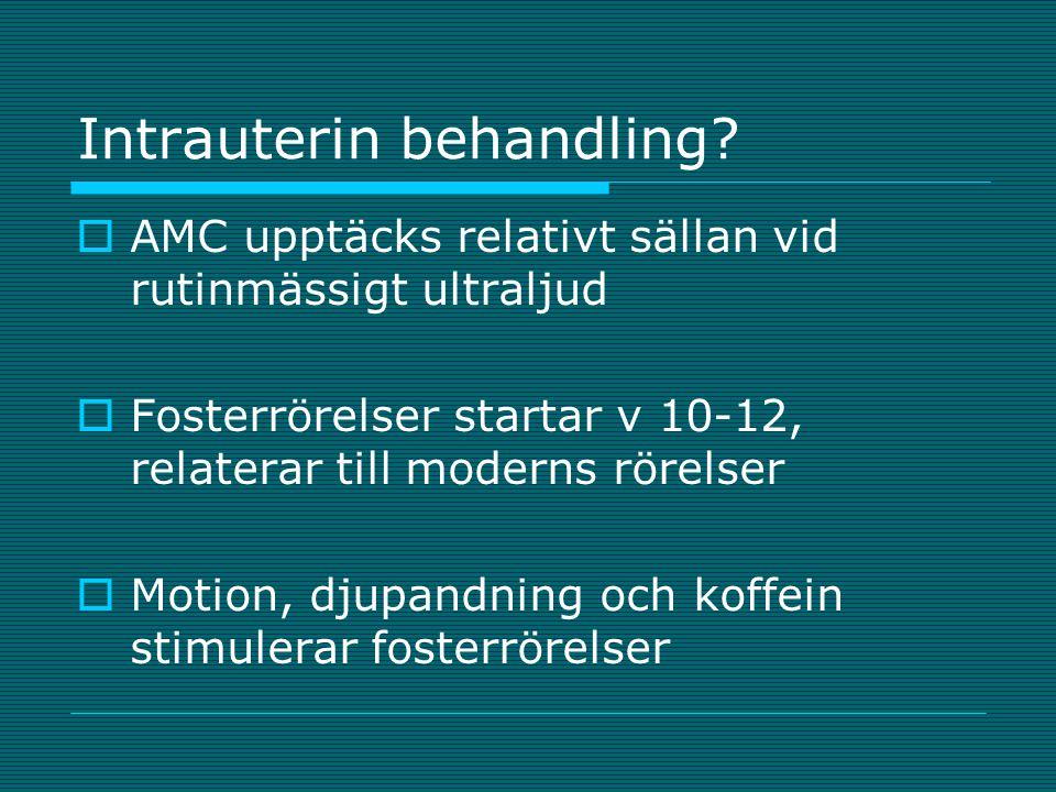 Intrauterin behandling?  AMC upptäcks relativt sällan vid rutinmässigt ultraljud  Fosterrörelser startar v 10-12, relaterar till moderns rörelser 