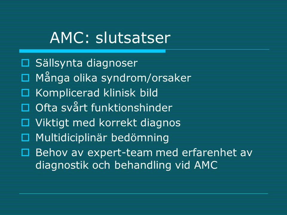AMC: slutsatser  Sällsynta diagnoser  Många olika syndrom/orsaker  Komplicerad klinisk bild  Ofta svårt funktionshinder  Viktigt med korrekt diag
