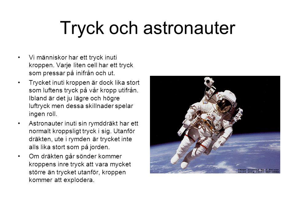 Tryck och astronauter Vi människor har ett tryck inuti kroppen. Varje liten cell har ett tryck som pressar på inifrån och ut. Trycket inuti kroppen är
