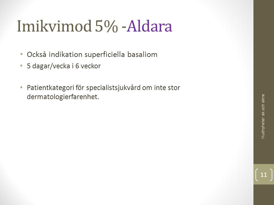 Imikvimod 5% -Aldara Också indikation superficiella basaliom 5 dagar/vecka i 6 veckor Patientkategori för specialistsjukvård om inte stor dermatologie
