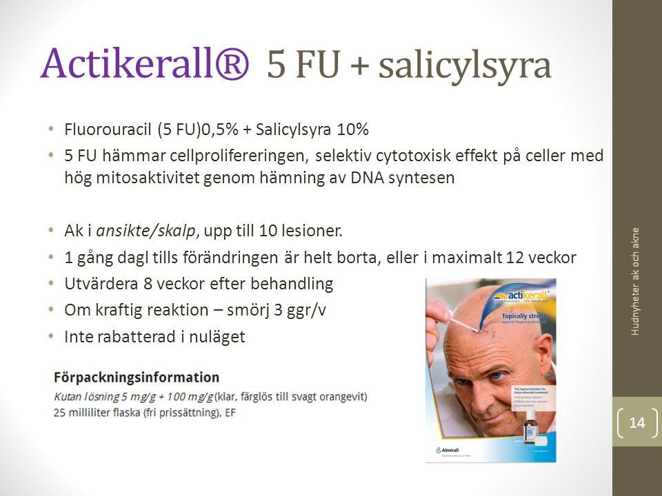 Actikerall® 5 FU + salicylsyra Fluorouracil (5 FU)0,5% + Salicylsyra 10% 5 FU hämmar cellprolifereringen, selektiv cytotoxisk effekt på celler med hög