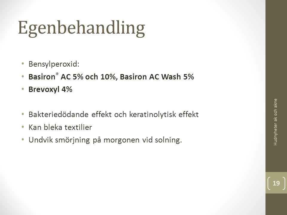 Egenbehandling Bensylperoxid: Basiron ® AC 5% och 10%, Basiron AC Wash 5% Brevoxyl 4% Bakteriedödande effekt och keratinolytisk effekt Kan bleka texti
