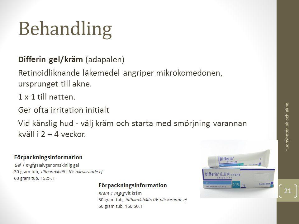 Behandling Differin gel/kräm (adapalen) Retinoidliknande läkemedel angriper mikrokomedonen, ursprunget till akne. 1 x 1 till natten. Ger ofta irritati