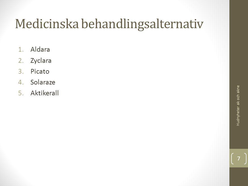 Medicinska behandlingsalternativ 1.Aldara 2.Zyclara 3.Picato 4.Solaraze 5.Aktikerall Hudnyheter ak och akne 7