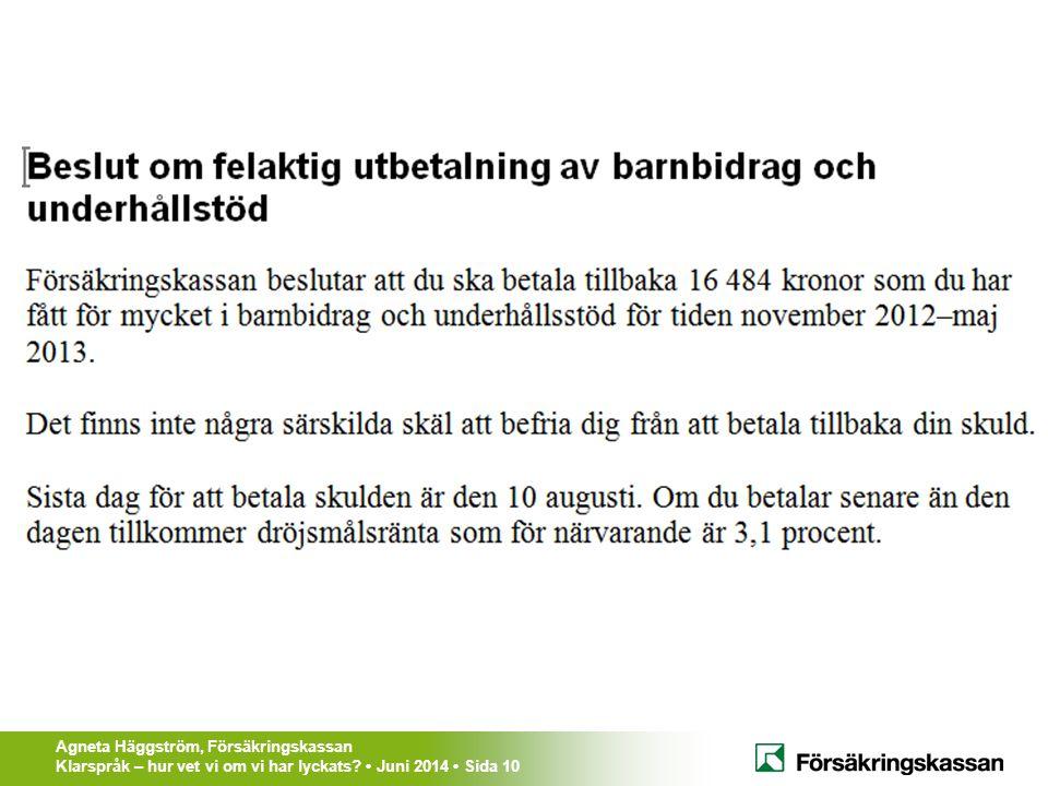 Agneta Häggström, Försäkringskassan Klarspråk – hur vet vi om vi har lyckats? Juni 2014 Sida 10