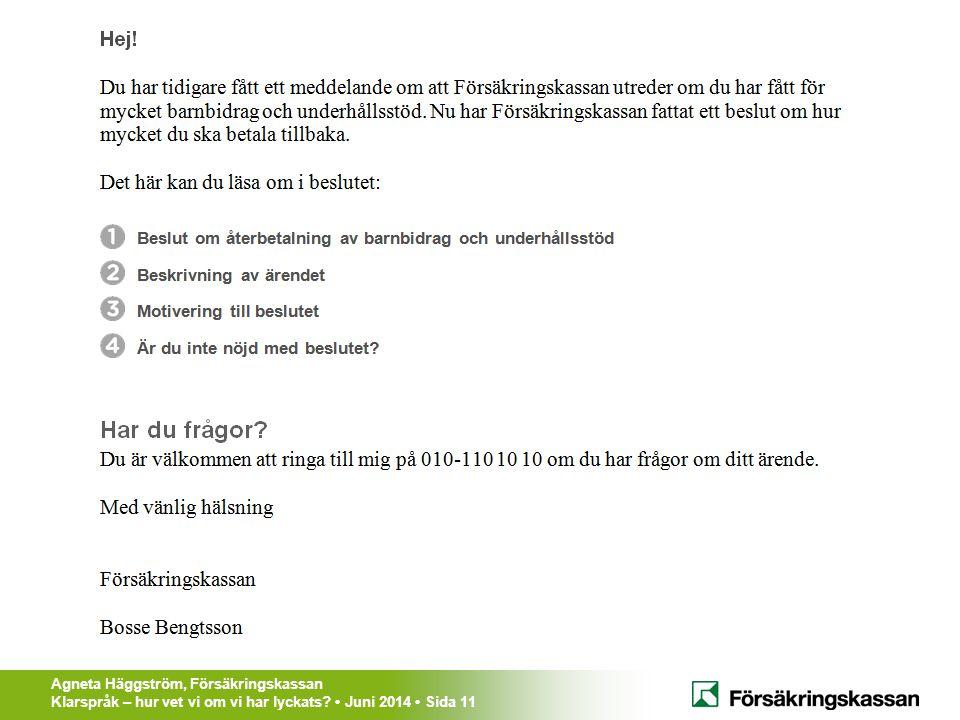 Agneta Häggström, Försäkringskassan Klarspråk – hur vet vi om vi har lyckats? Juni 2014 Sida 11