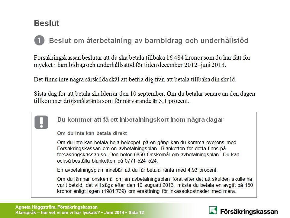 Agneta Häggström, Försäkringskassan Klarspråk – hur vet vi om vi har lyckats? Juni 2014 Sida 12