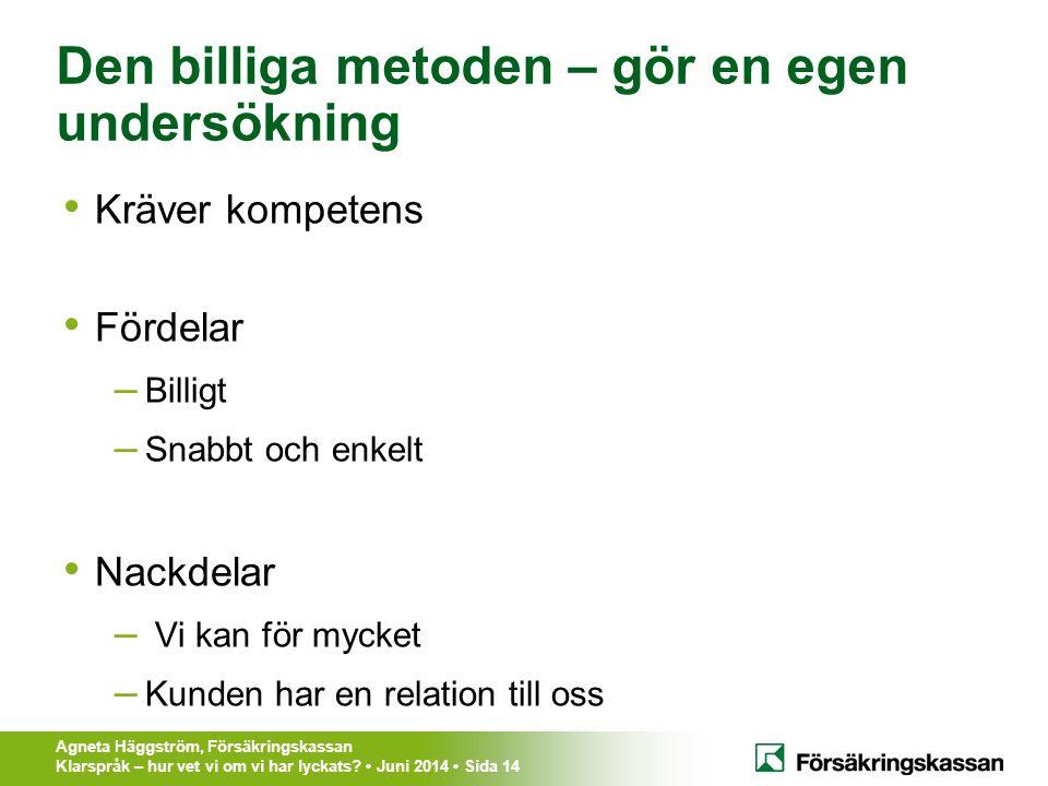 Agneta Häggström, Försäkringskassan Klarspråk – hur vet vi om vi har lyckats? Juni 2014 Sida 14 Den billiga metoden – gör en egen undersökning Kräver