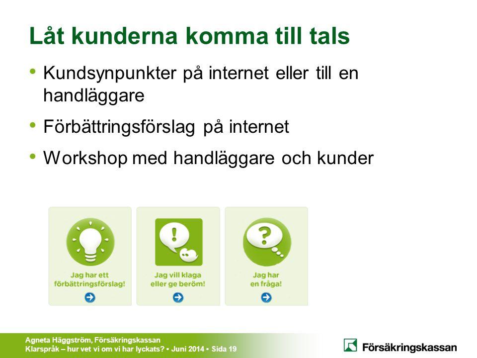Agneta Häggström, Försäkringskassan Klarspråk – hur vet vi om vi har lyckats? Juni 2014 Sida 19 Låt kunderna komma till tals Kundsynpunkter på interne