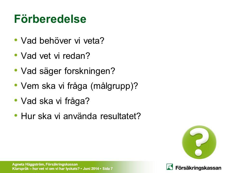 Agneta Häggström, Försäkringskassan Klarspråk – hur vet vi om vi har lyckats? Juni 2014 Sida 7 Förberedelse Vad behöver vi veta? Vad vet vi redan? Vad