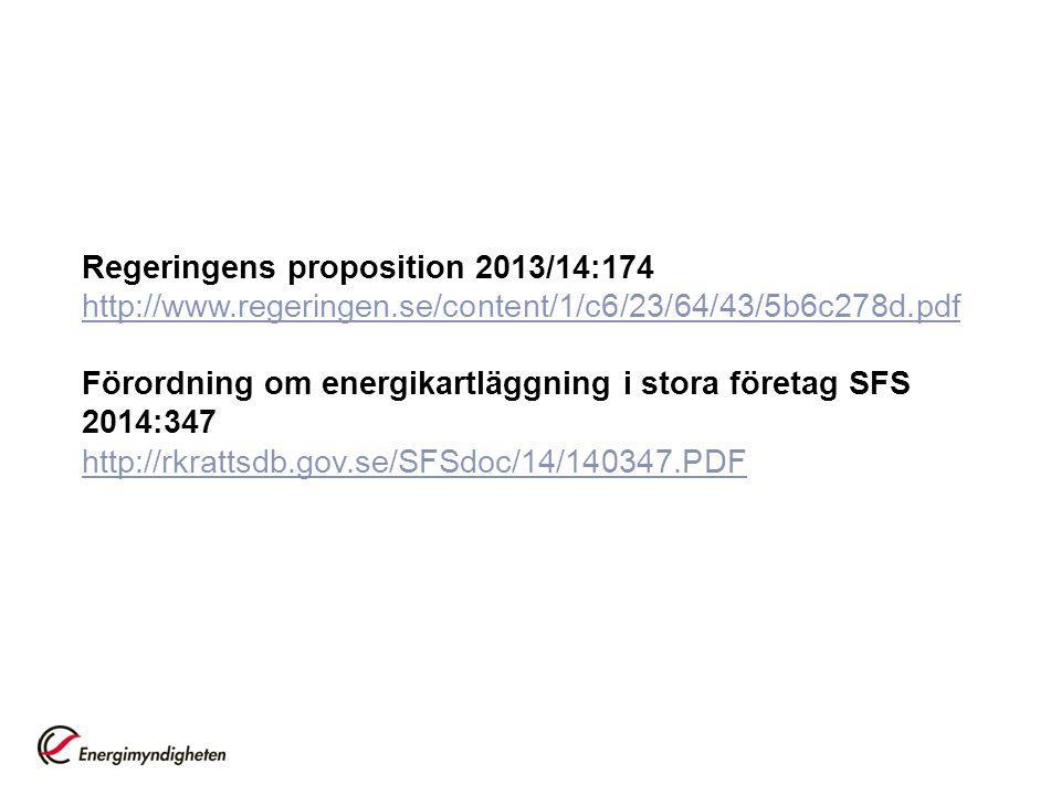 Regeringens proposition 2013/14:174 http://www.regeringen.se/content/1/c6/23/64/43/5b6c278d.pdf Förordning om energikartläggning i stora företag SFS 2