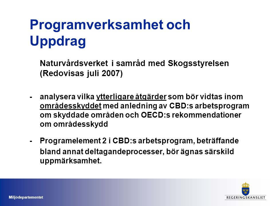 Miljödepartementet Programverksamhet och Uppdrag Naturvårdsverket i samråd med Skogsstyrelsen (Redovisas juli 2007) - analysera vilka ytterligare åtgä
