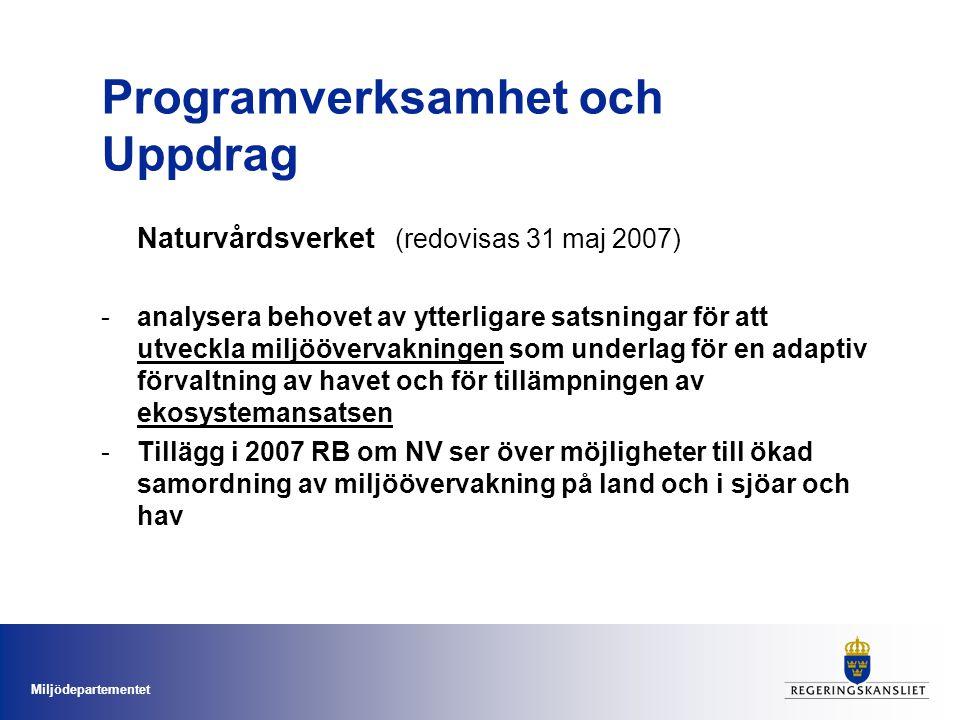 Miljödepartementet Programverksamhet och Uppdrag Naturvårdsverket (redovisas 31 maj 2007) -analysera behovet av ytterligare satsningar för att utveckl