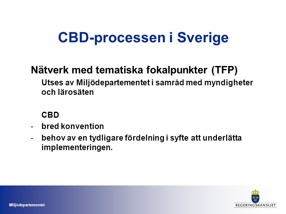 Miljödepartementet CBD-processen i Sverige Nätverk med tematiska fokalpunkter (TFP) Utses av Miljödepartementet i samråd med myndigheter och lärosäten