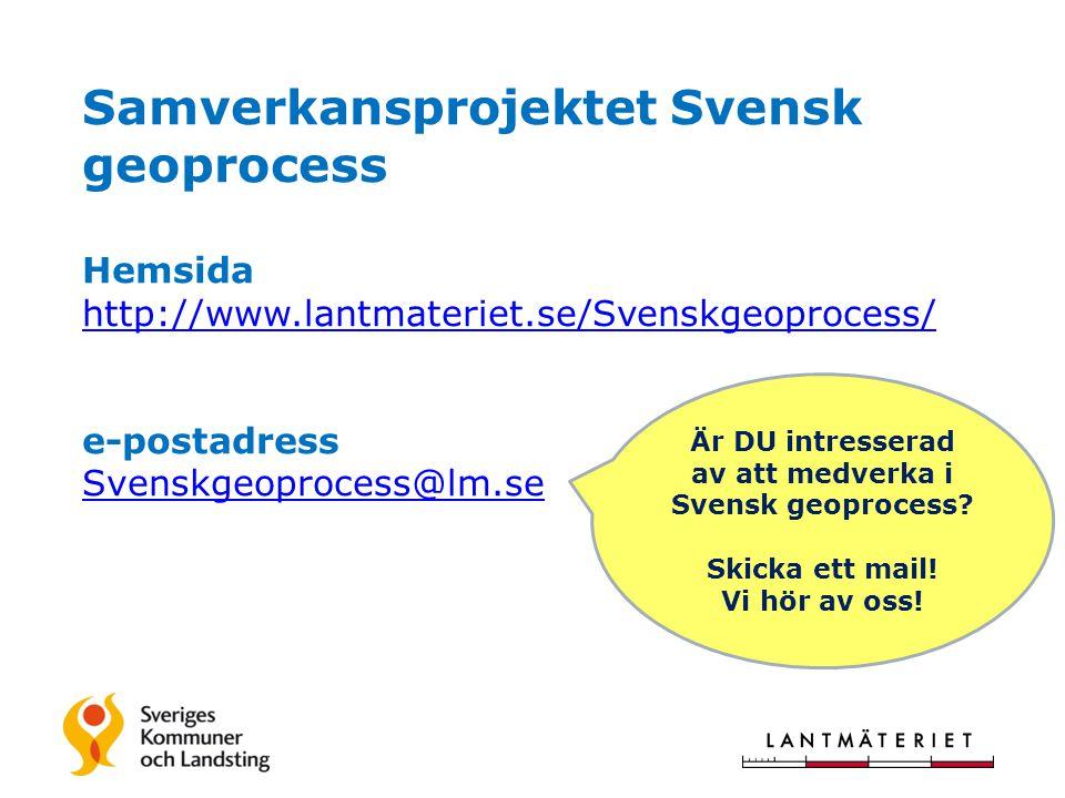 Samverkansprojektet Svensk geoprocess Hemsida http://www.lantmateriet.se/Svenskgeoprocess/ e-postadress Svenskgeoprocess@lm.se http://www.lantmateriet.se/Svenskgeoprocess/ Svenskgeoprocess@lm.se Är DU intresserad av att medverka i Svensk geoprocess.