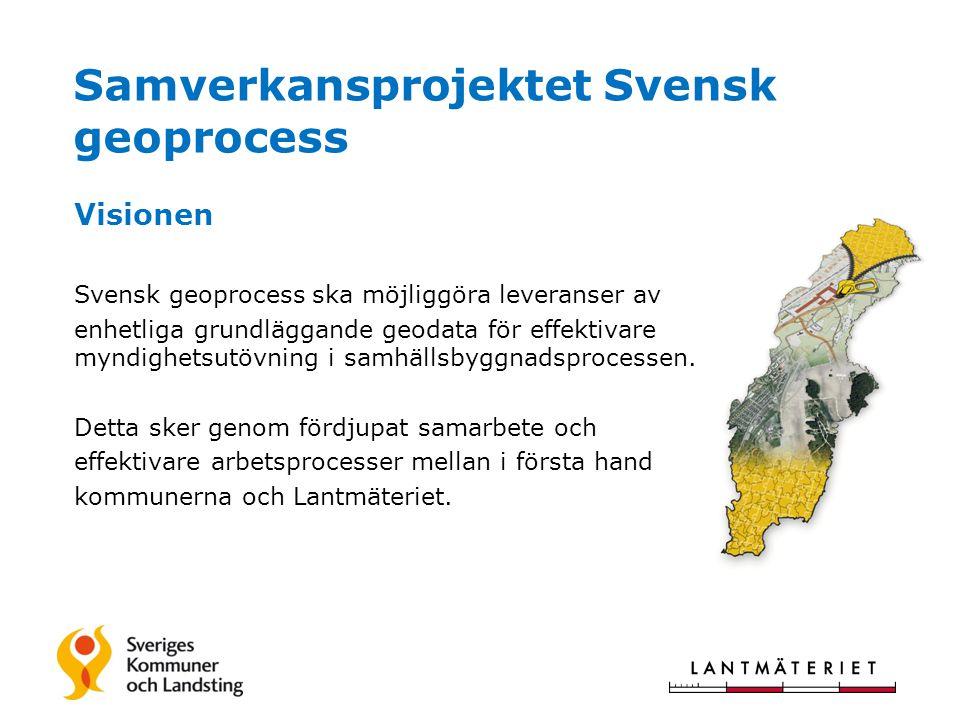 Samverkansprojektet Svensk geoprocess Visionen Svensk geoprocess ska möjliggöra leveranser av enhetliga grundläggande geodata för effektivare myndighetsutövning i samhällsbyggnadsprocessen.