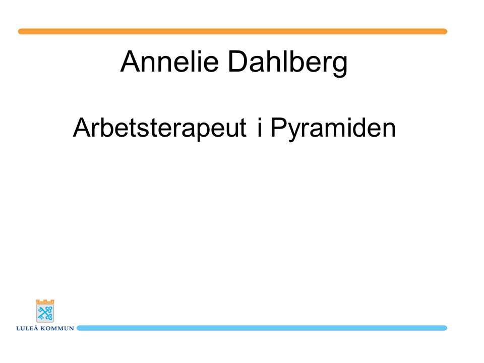 Annelie Dahlberg Arbetsterapeut i Pyramiden
