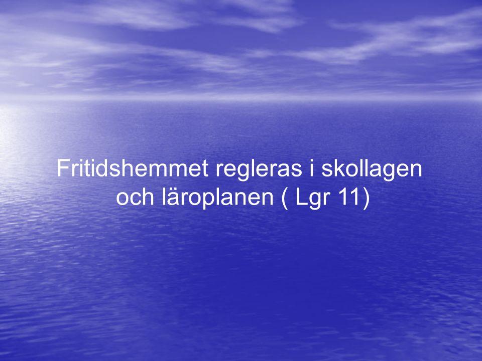 Fritidshemmet regleras i skollagen och läroplanen ( Lgr 11)