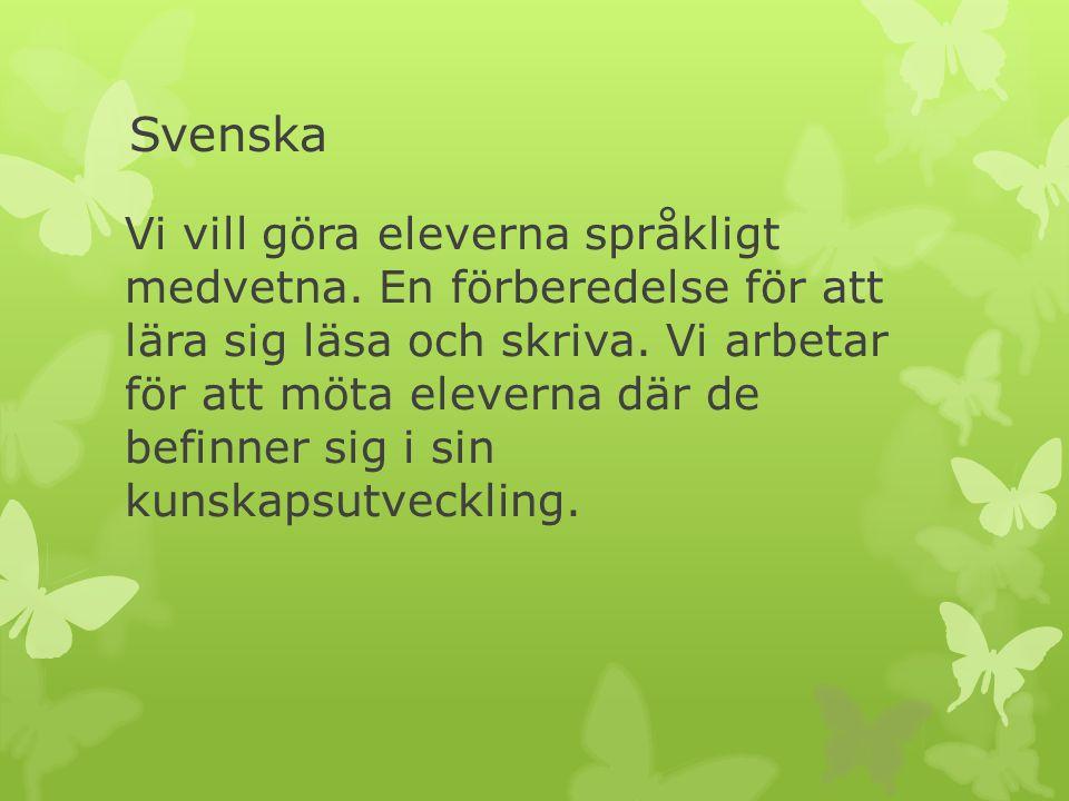 Svenska Vi vill göra eleverna språkligt medvetna. En förberedelse för att lära sig läsa och skriva. Vi arbetar för att möta eleverna där de befinner s
