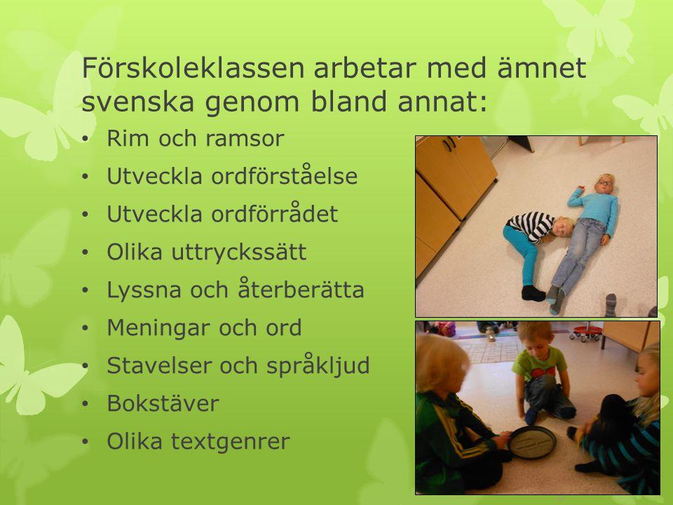 Förskoleklassen arbetar med ämnet svenska genom bland annat: Rim och ramsor Utveckla ordförståelse Utveckla ordförrådet Olika uttryckssätt Lyssna och