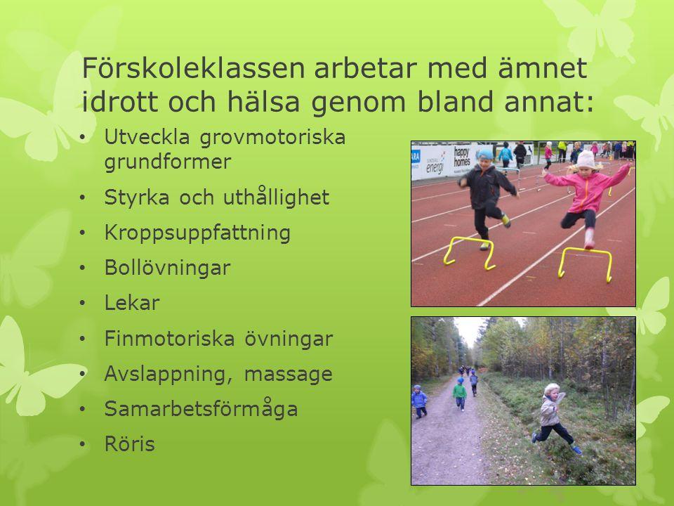Förskoleklassen arbetar med ämnet idrott och hälsa genom bland annat: Utveckla grovmotoriska grundformer Styrka och uthållighet Kroppsuppfattning Boll