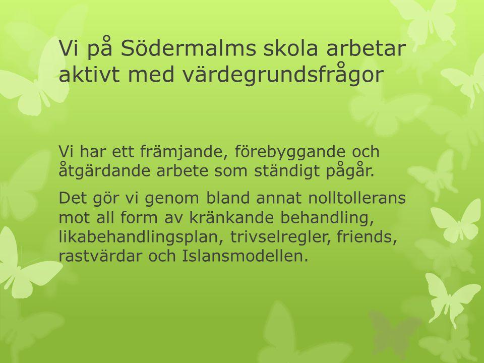 Vi på Södermalms skola arbetar aktivt med värdegrundsfrågor Vi har ett främjande, förebyggande och åtgärdande arbete som ständigt pågår. Det gör vi ge