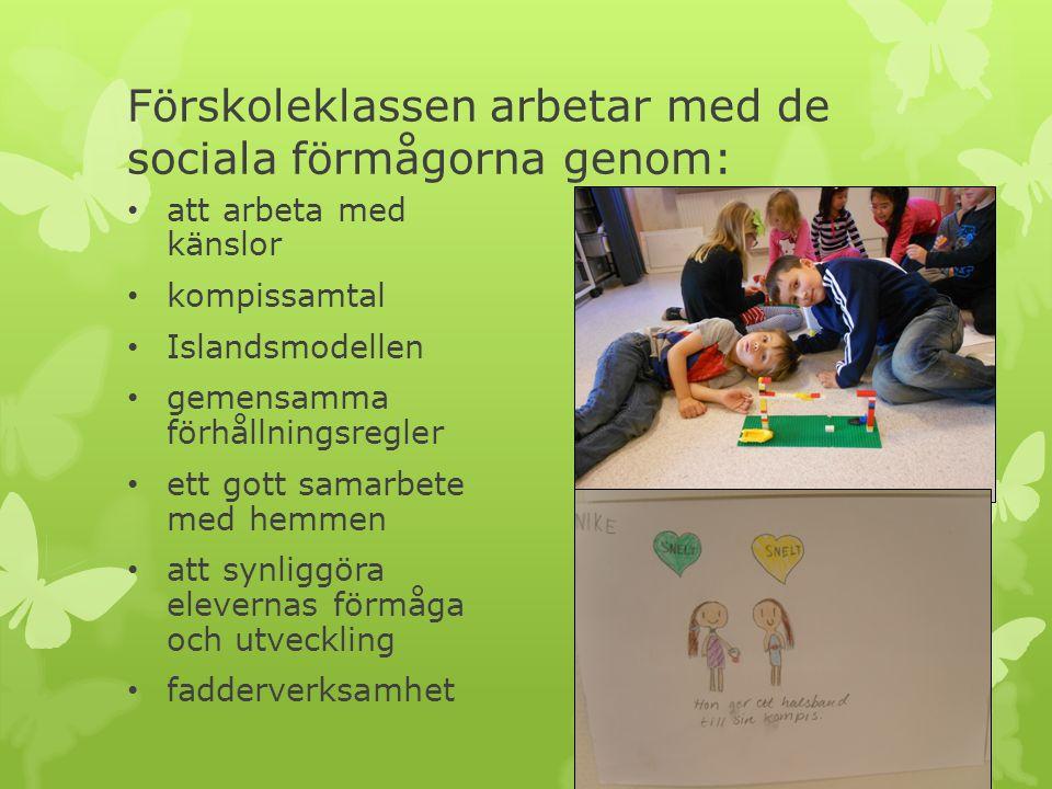 Förskoleklassen arbetar med de sociala förmågorna genom: att arbeta med känslor kompissamtal Islandsmodellen gemensamma förhållningsregler ett gott sa