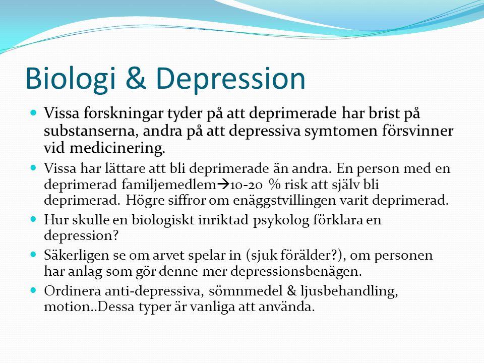 Biologi & Depression Vissa forskningar tyder på att deprimerade har brist på substanserna, andra på att depressiva symtomen försvinner vid medicinering.