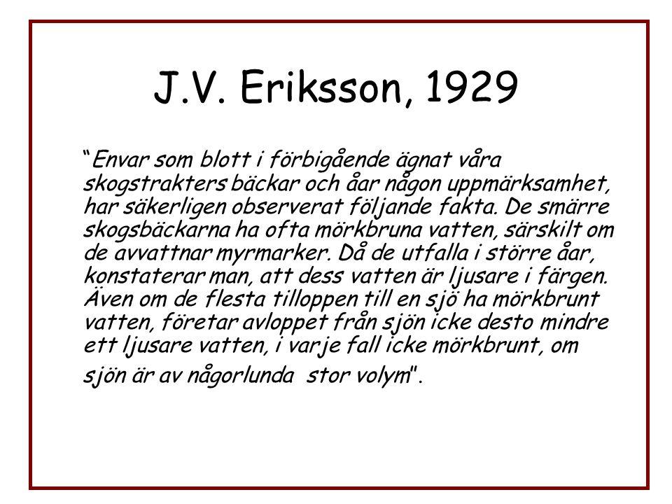"""J.V. Eriksson, 1929 """"Envar som blott i förbigående ägnat våra skogstrakters bäckar och åar någon uppmärksamhet, har säkerligen observerat följande fak"""