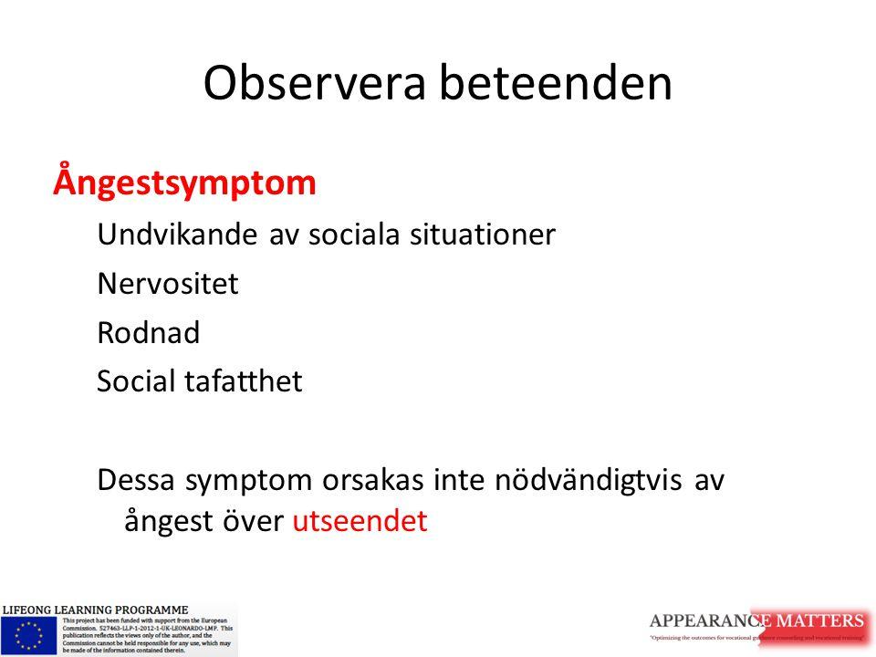 Observera beteenden Ångestsymptom Undvikande av sociala situationer Nervositet Rodnad Social tafatthet Dessa symptom orsakas inte nödvändigtvis av ång