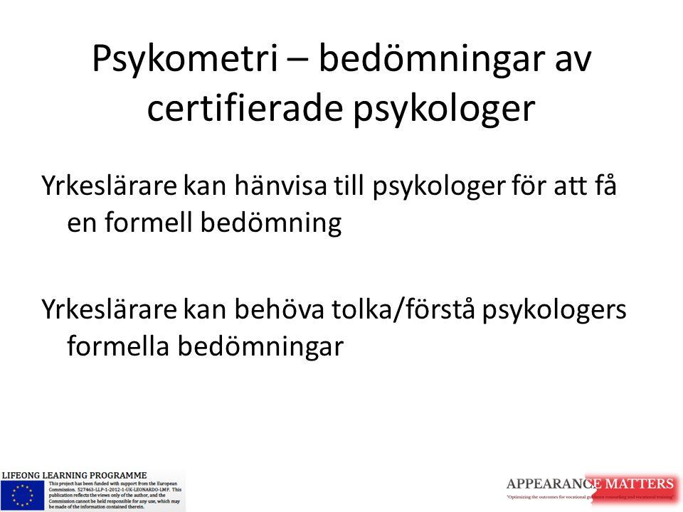 Psykometri – bedömningar av certifierade psykologer Yrkeslärare kan hänvisa till psykologer för att få en formell bedömning Yrkeslärare kan behöva tol