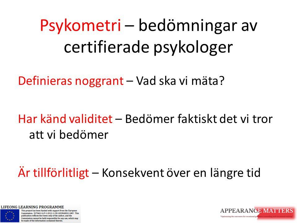 Psykometri – bedömningar av certifierade psykologer Definieras noggrant – Vad ska vi mäta? Har känd validitet – Bedömer faktiskt det vi tror att vi be