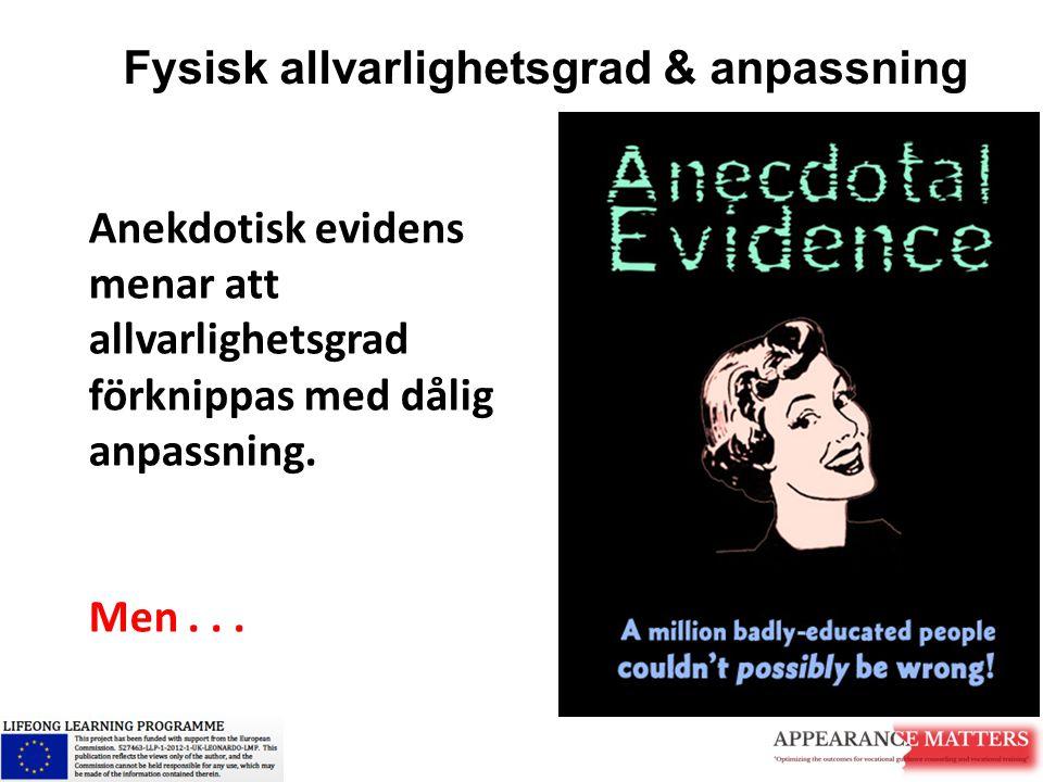 Fysisk allvarlighetsgrad & anpassning Anekdotisk evidens menar att allvarlighetsgrad förknippas med dålig anpassning. Men...