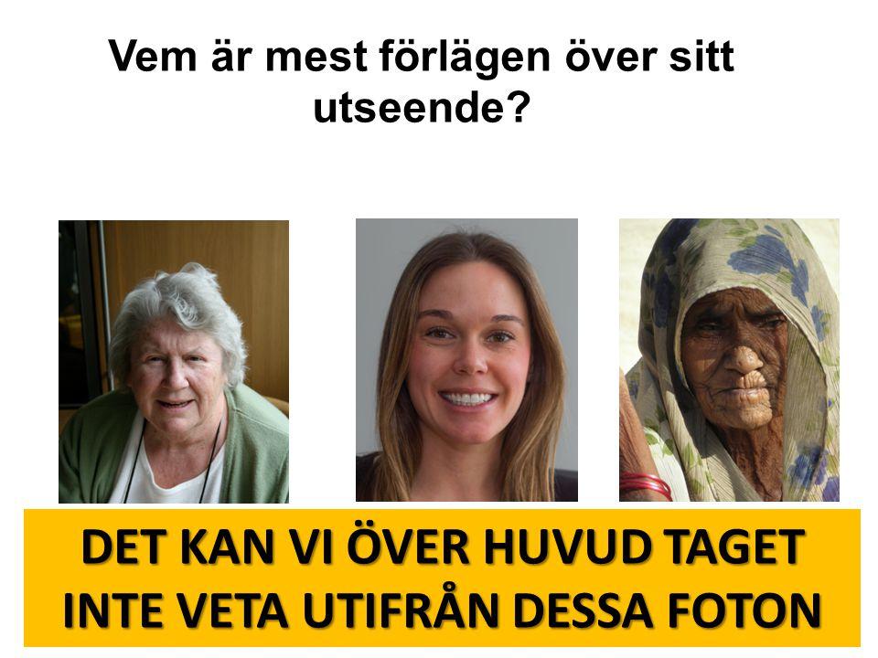 DET KAN VI ÖVER HUVUD TAGET INTE VETA UTIFRÅN DESSA FOTON