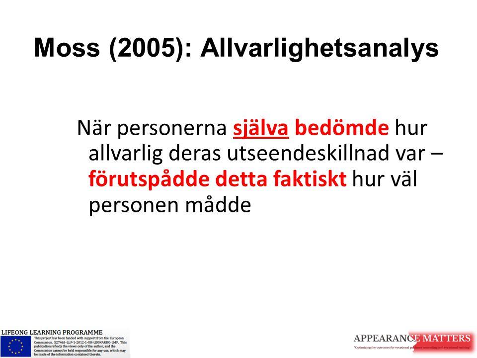 Moss (2005): Allvarlighetsanalys När personerna själva bedömde hur allvarlig deras utseendeskillnad var – förutspådde detta faktiskt hur väl personen