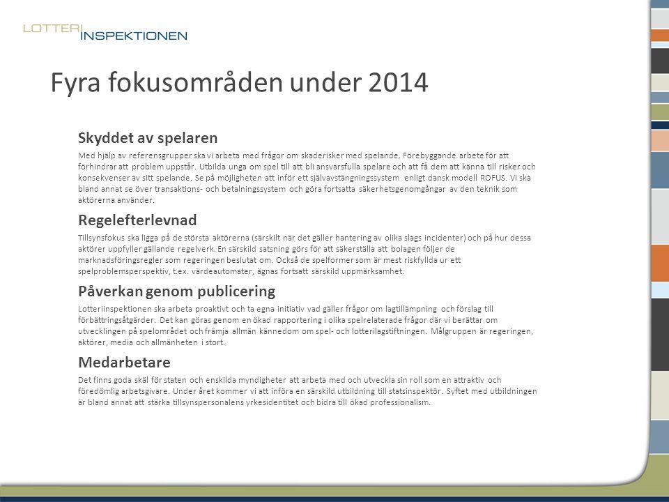Fyra fokusområden under 2014 Skyddet av spelaren Med hjälp av referensgrupper ska vi arbeta med frågor om skaderisker med spelande. Förebyggande arbet