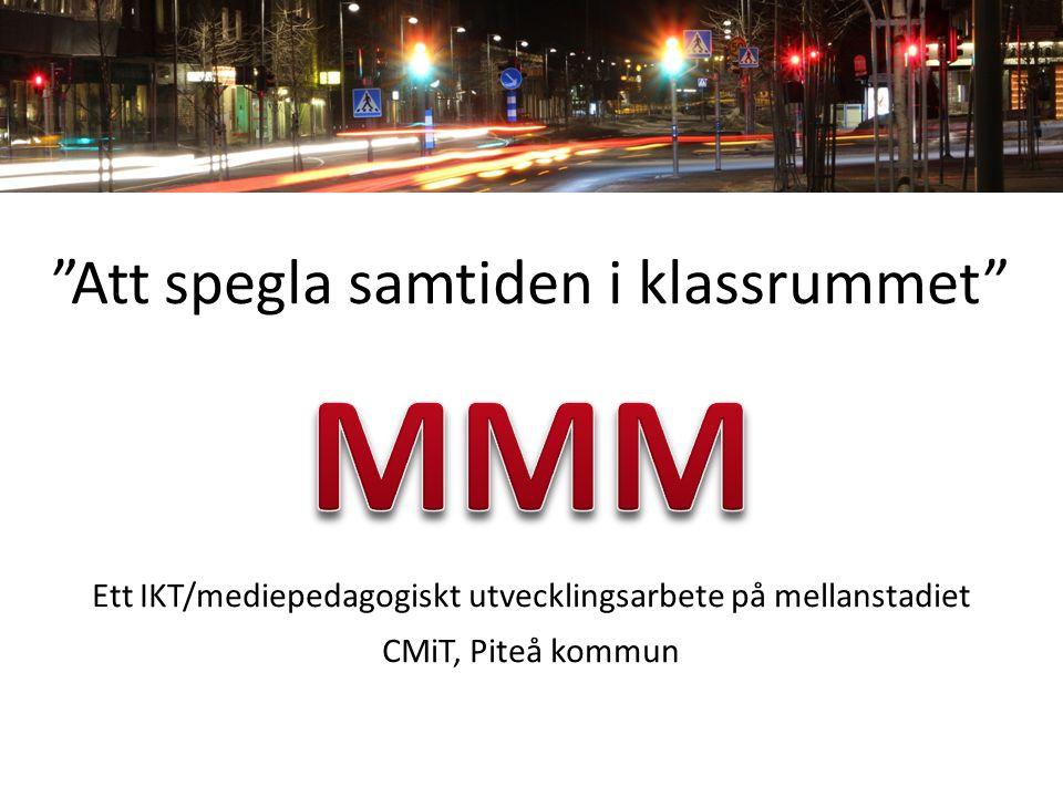 Att spegla samtiden i klassrummet Ett IKT/mediepedagogiskt utvecklingsarbete på mellanstadiet CMiT, Piteå kommun