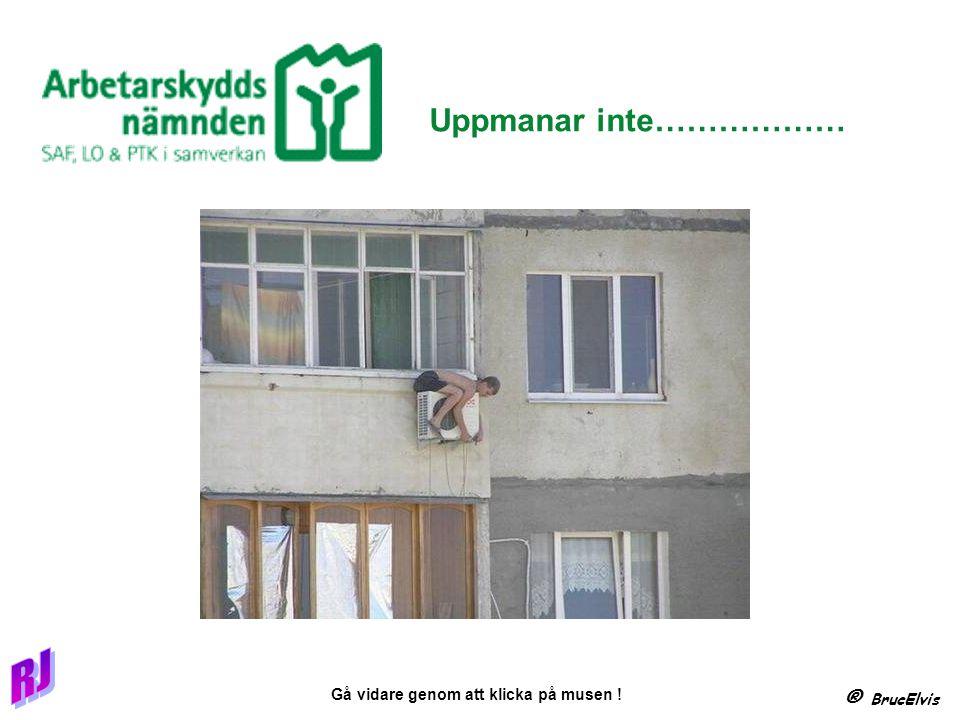® BrucElvis Gå vidare genom att klicka på musen ! OK, let s change places at the next corner.