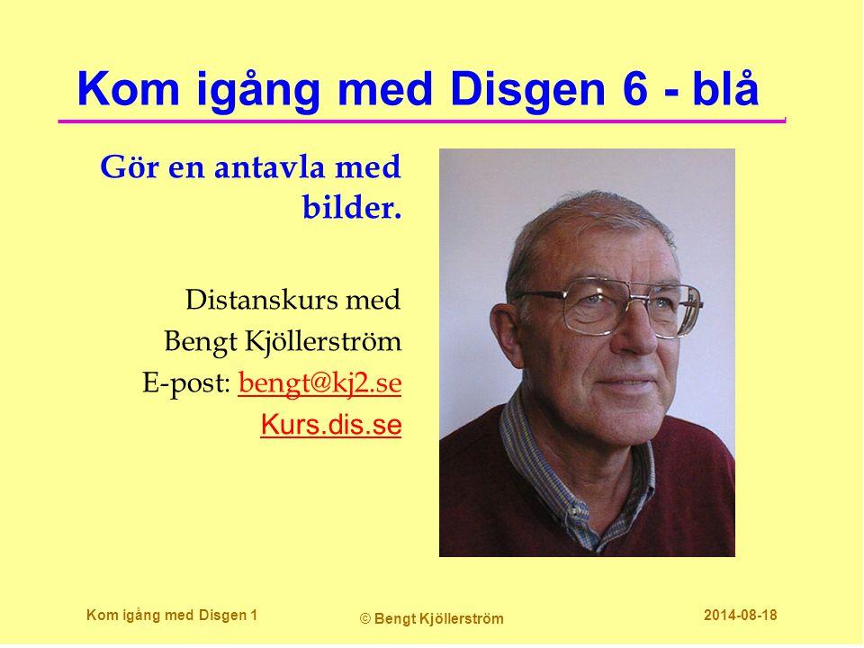 Kom igång med Disgen 6 - blå Gör en antavla med bilder. Distanskurs med Bengt Kjöllerström E-post: bengt@kj2.sebengt@kj2.se Kurs.dis.se Kom igång med