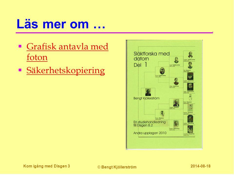 Läs mer om …  Grafisk antavla med foton Grafisk antavla med foton  Säkerhetskopiering Säkerhetskopiering Kom igång med Disgen 3 © Bengt Kjöllerström