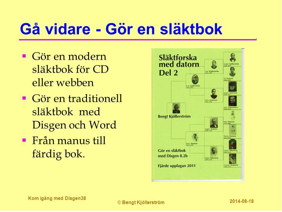 Gå vidare - Gör en släktbok  Gör en modern släktbok för CD eller webben  Gör en traditionell släktbok med Disgen och Word  Från manus till färdig b