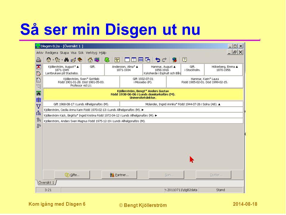 Så ser min Disgen ut nu Kom igång med Disgen 6 © Bengt Kjöllerström 2014-08-18