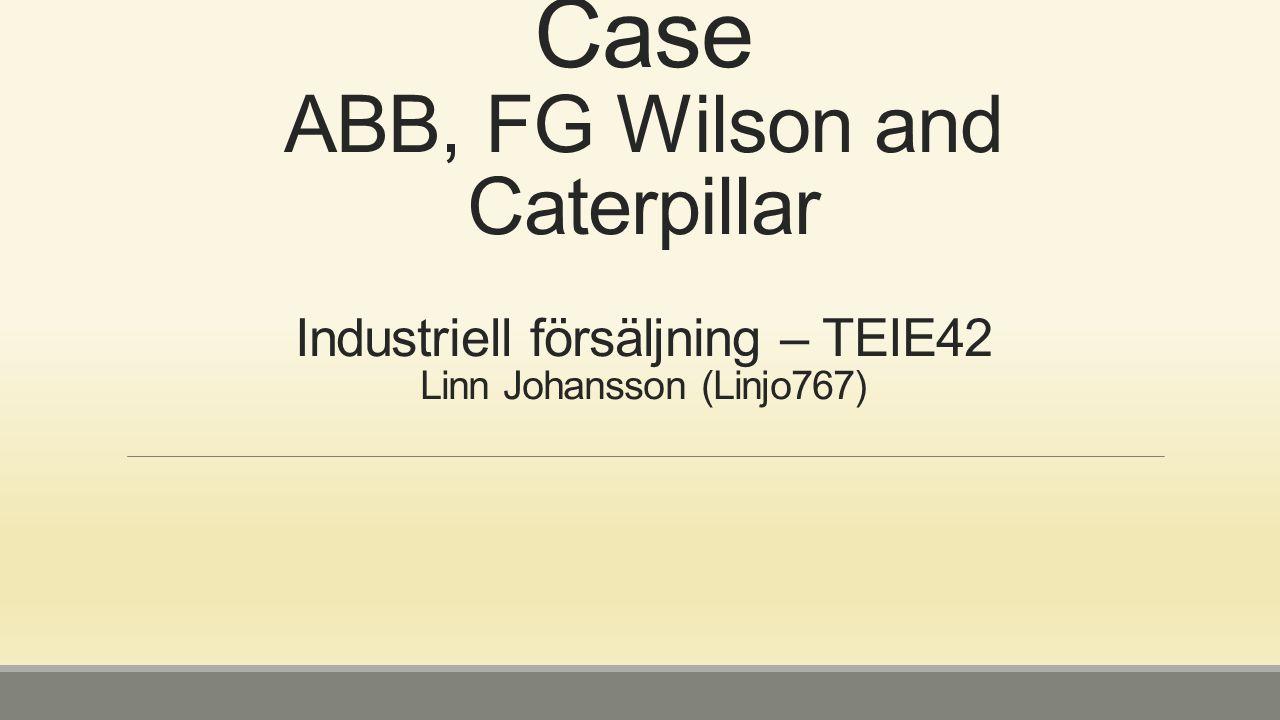 Case ABB, FG Wilson and Caterpillar Industriell försäljning – TEIE42 Linn Johansson (Linjo767)