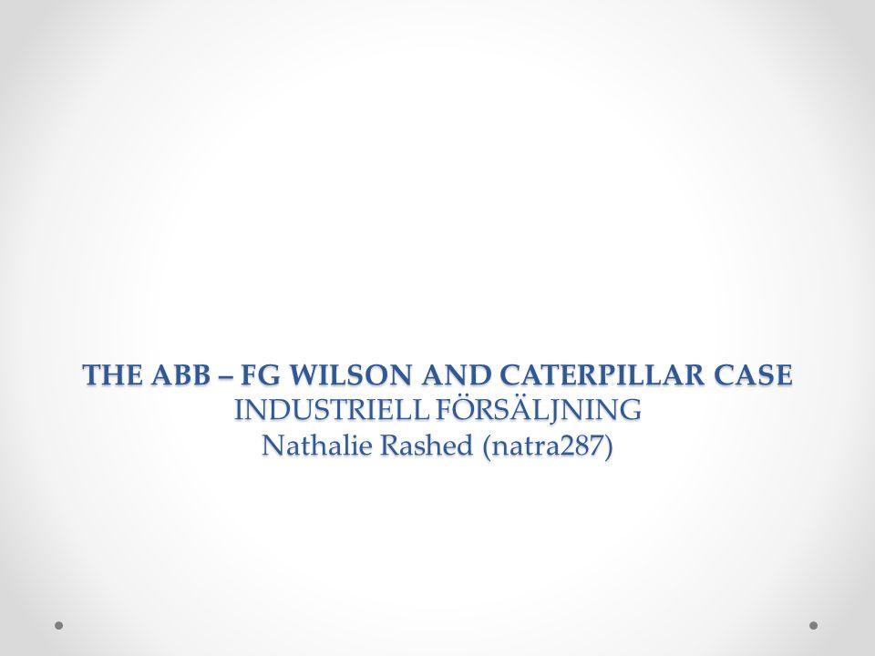 THE ABB – FG WILSON AND CATERPILLAR CASE INDUSTRIELL FÖRSÄLJNING Nathalie Rashed (natra287)