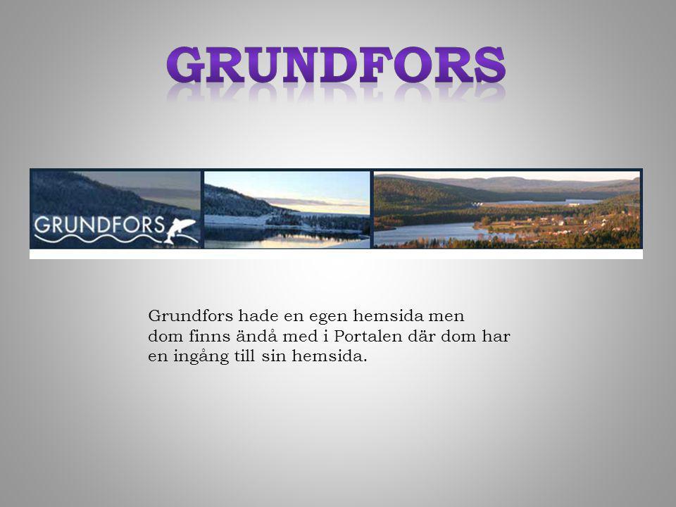 Grundfors hade en egen hemsida men dom finns ändå med i Portalen där dom har en ingång till sin hemsida.