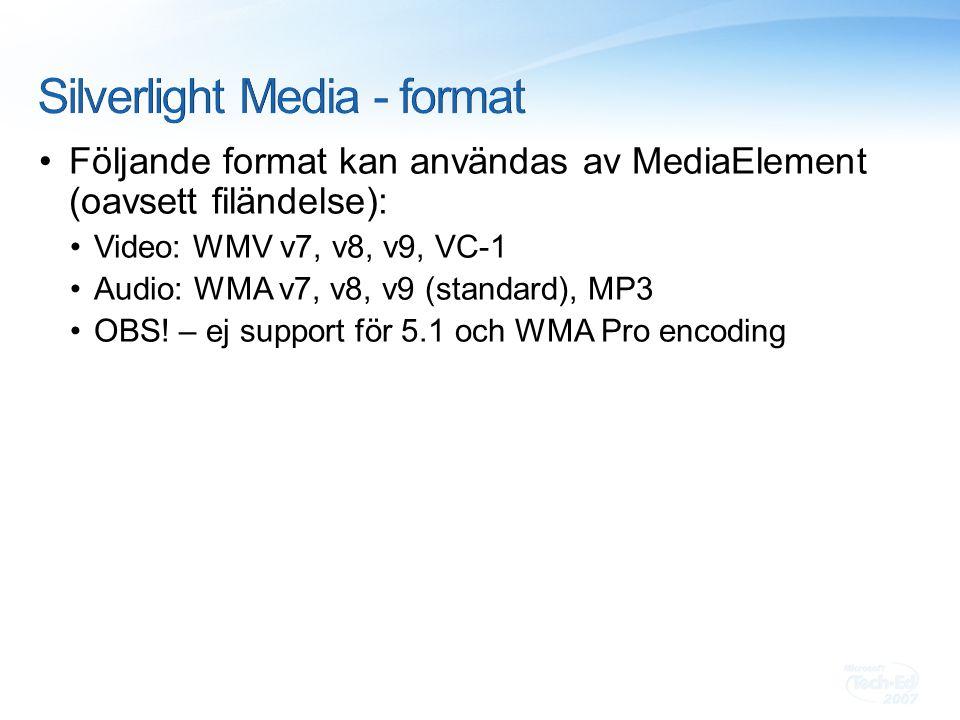 Följande format kan användas av MediaElement (oavsett filändelse): Video: WMV v7, v8, v9, VC-1 Audio: WMA v7, v8, v9 (standard), MP3 OBS.