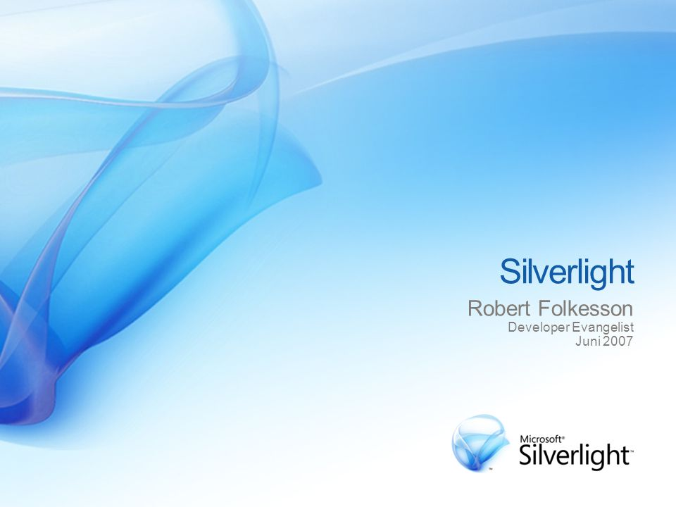 Silverlight Robert Folkesson Developer Evangelist Juni 2007