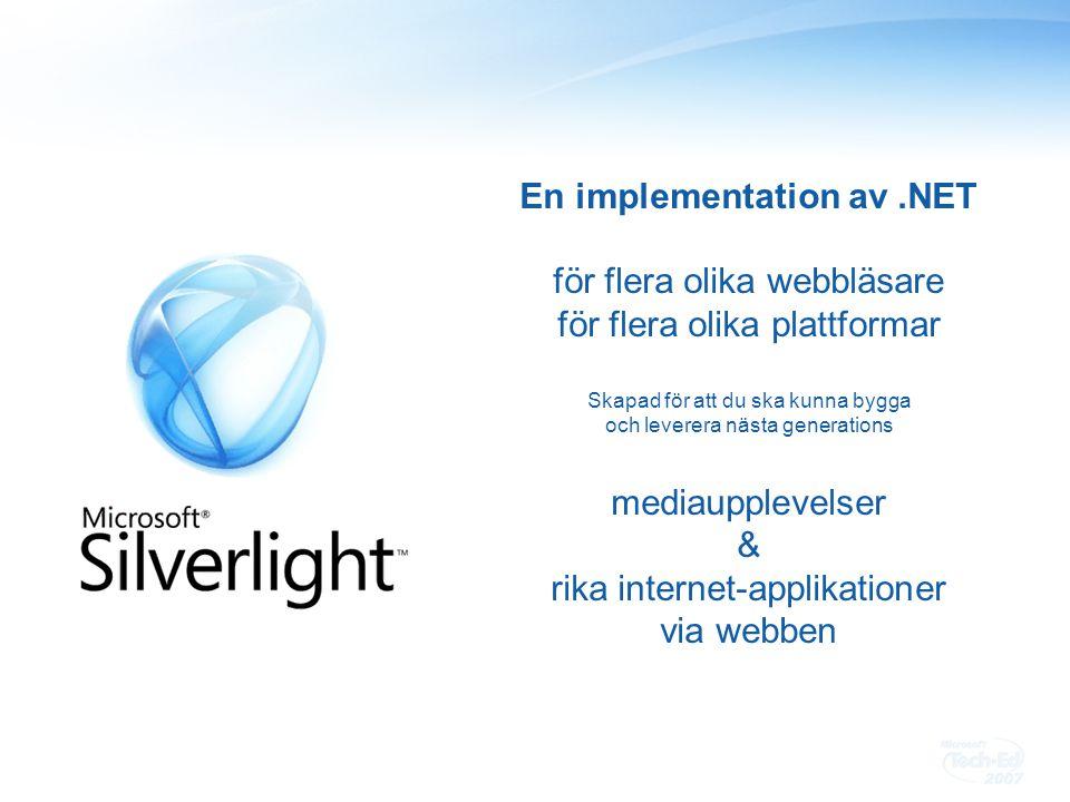 En implementation av.NET för flera olika webbläsare för flera olika plattformar Skapad för att du ska kunna bygga och leverera nästa generations mediaupplevelser & rika internet-applikationer via webben